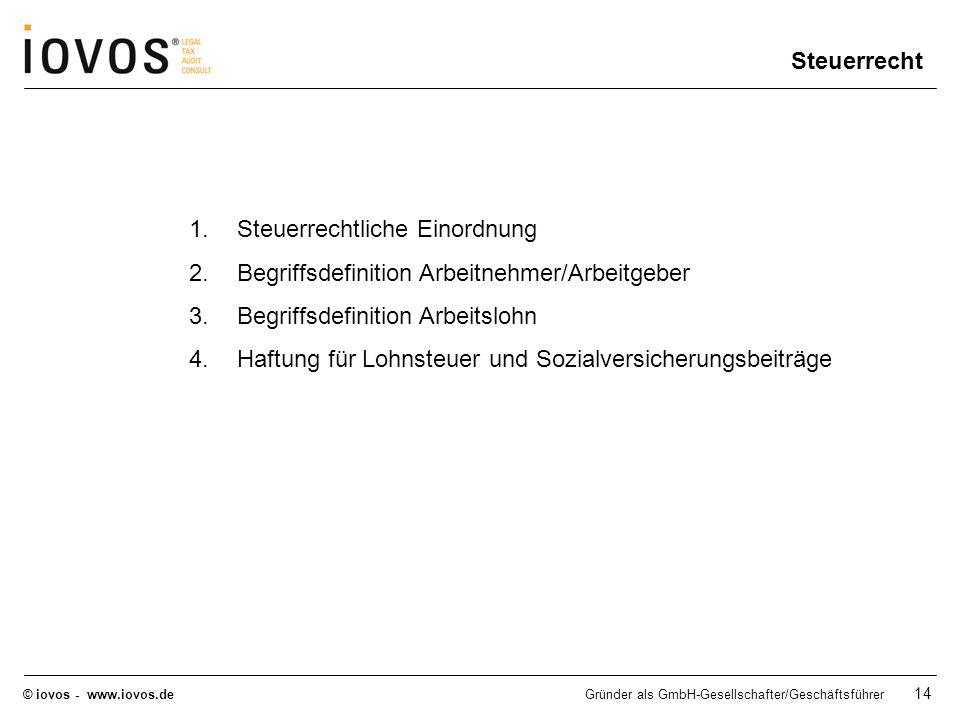 © iovos - www.iovos.deGründer als GmbH-Gesellschafter/Geschäftsführer 14 1.Steuerrechtliche Einordnung 2.Begriffsdefinition Arbeitnehmer/Arbeitgeber 3