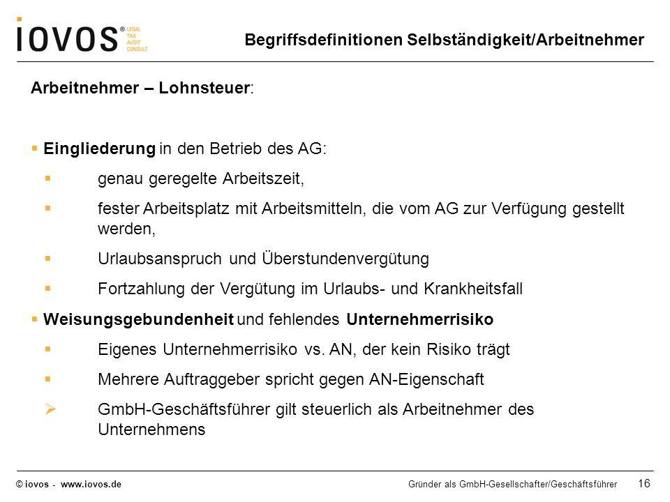 © iovos - www.iovos.deGründer als GmbH-Gesellschafter/Geschäftsführer 16 Arbeitnehmer – Lohnsteuer: Eingliederung in den Betrieb des AG: genau geregel