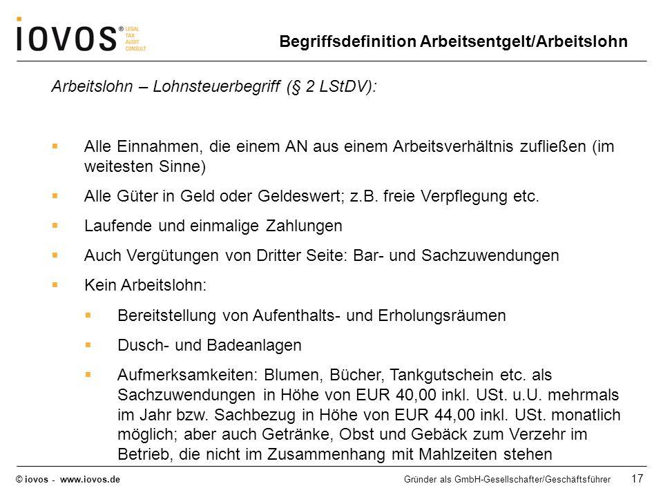 © iovos - www.iovos.deGründer als GmbH-Gesellschafter/Geschäftsführer 17 Arbeitslohn – Lohnsteuerbegriff (§ 2 LStDV): Alle Einnahmen, die einem AN aus