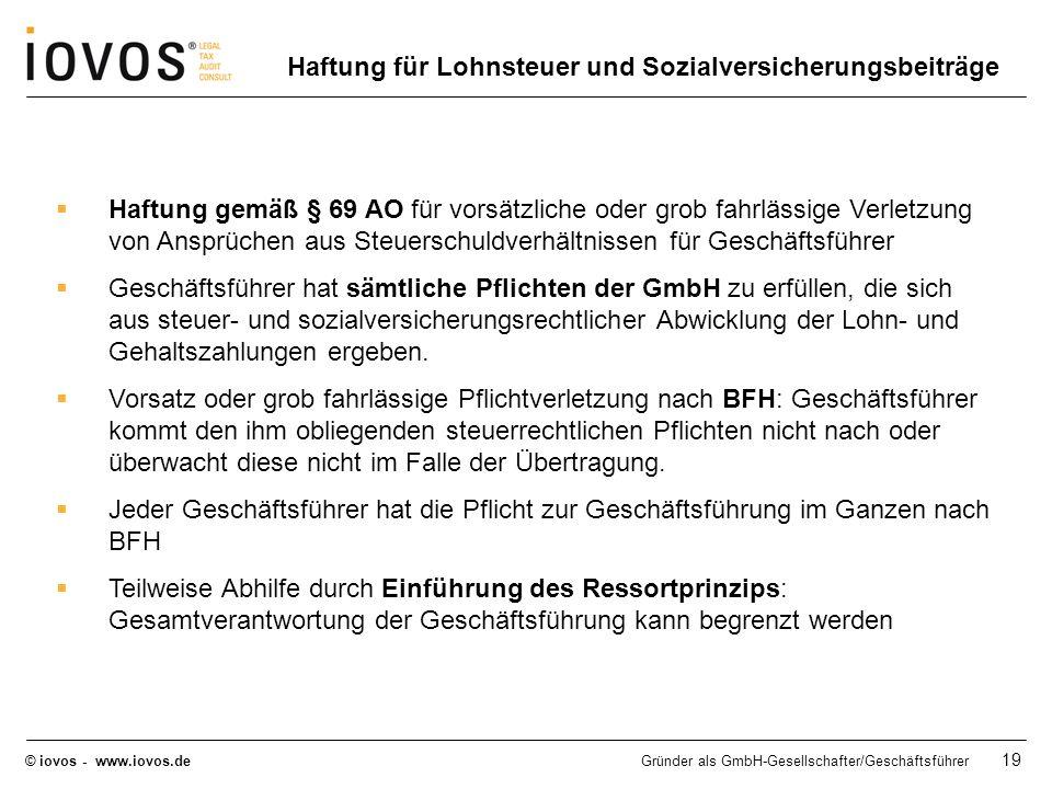 © iovos - www.iovos.deGründer als GmbH-Gesellschafter/Geschäftsführer 19 Haftung gemäß § 69 AO für vorsätzliche oder grob fahrlässige Verletzung von A