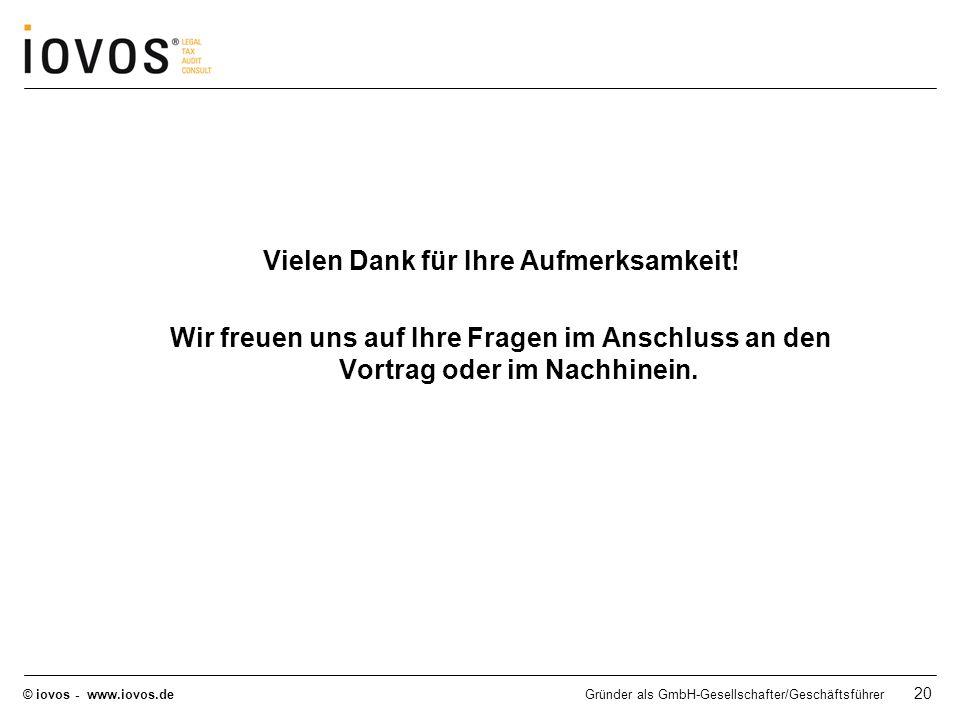 © iovos - www.iovos.deGründer als GmbH-Gesellschafter/Geschäftsführer 20 Vielen Dank für Ihre Aufmerksamkeit! Wir freuen uns auf Ihre Fragen im Anschl