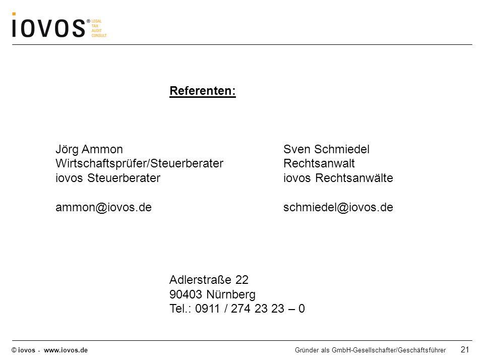 © iovos - www.iovos.deGründer als GmbH-Gesellschafter/Geschäftsführer 21 Referenten: Jörg AmmonSven Schmiedel Wirtschaftsprüfer/SteuerberaterRechtsanw