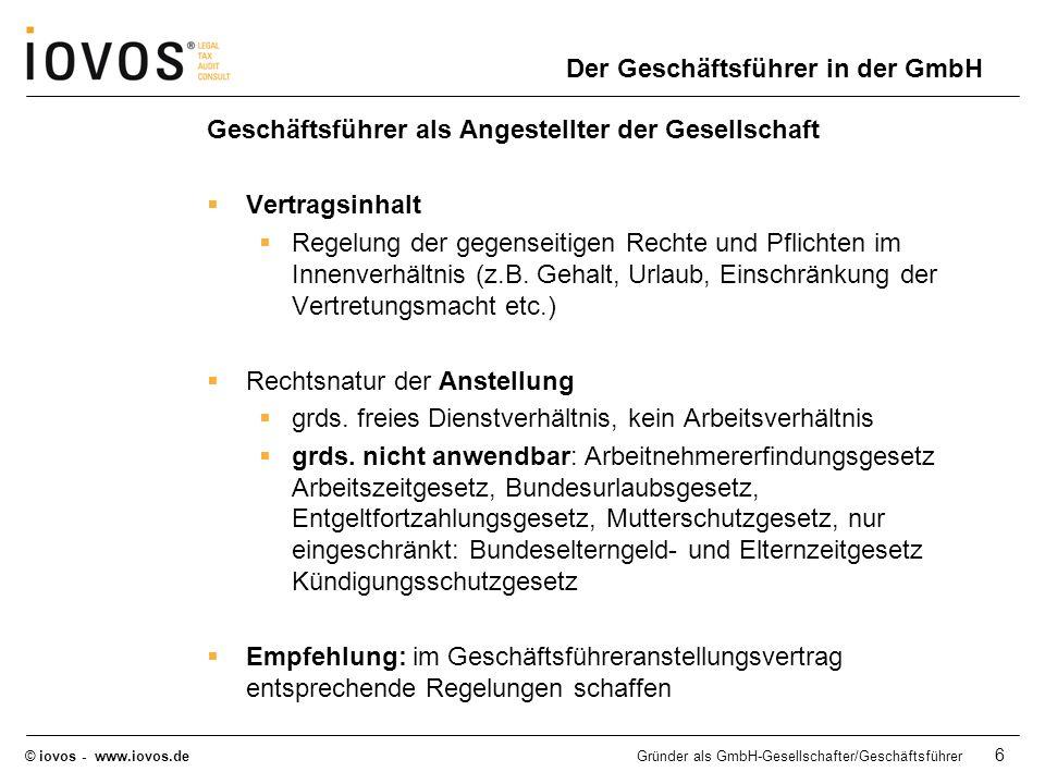 © iovos - www.iovos.deGründer als GmbH-Gesellschafter/Geschäftsführer 17 Arbeitslohn – Lohnsteuerbegriff (§ 2 LStDV): Alle Einnahmen, die einem AN aus einem Arbeitsverhältnis zufließen (im weitesten Sinne) Alle Güter in Geld oder Geldeswert; z.B.