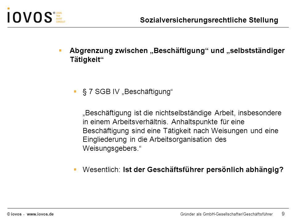 © iovos - www.iovos.deGründer als GmbH-Gesellschafter/Geschäftsführer 9 Sozialversicherungsrechtliche Stellung Abgrenzung zwischen Beschäftigung und s