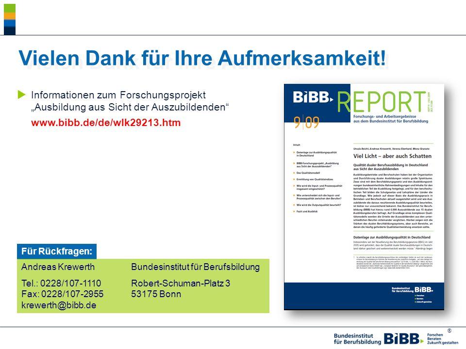 ® Informationen zum Forschungsprojekt Ausbildung aus Sicht der Auszubildenden www.bibb.de/de/wlk29213.htm Vielen Dank für Ihre Aufmerksamkeit! Für Rüc