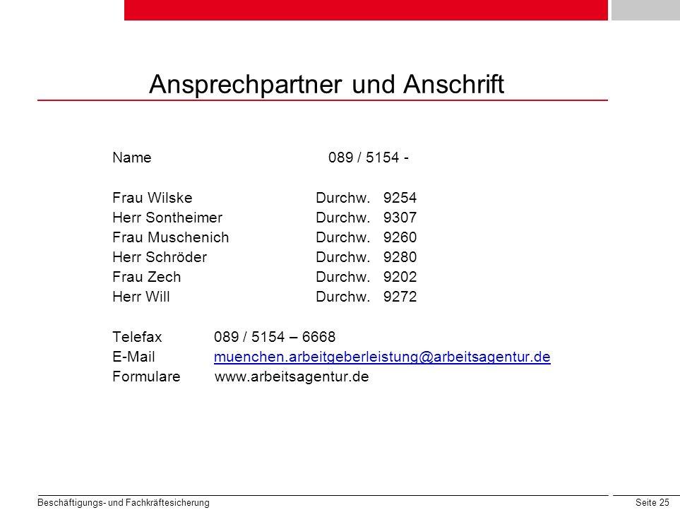 Seite 25 Beschäftigungs- und Fachkräftesicherung Ansprechpartner und Anschrift Name 089 / 5154 - Frau WilskeDurchw.9254 Herr SontheimerDurchw. 9307 Fr