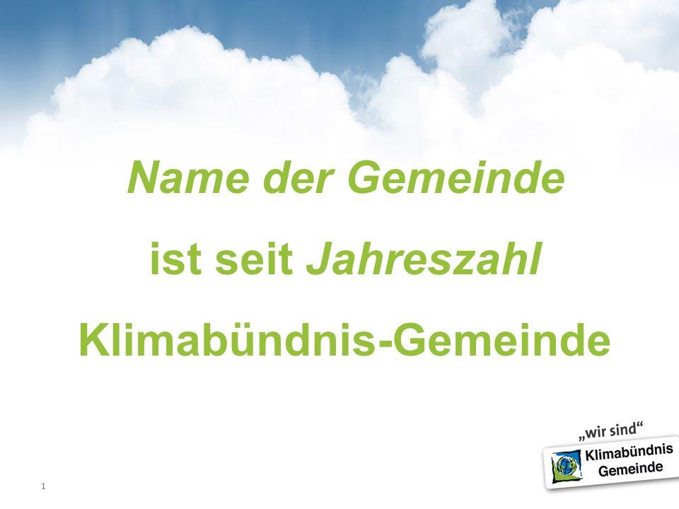 1 Name der Gemeinde ist seit Jahreszahl Klimabündnis-Gemeinde