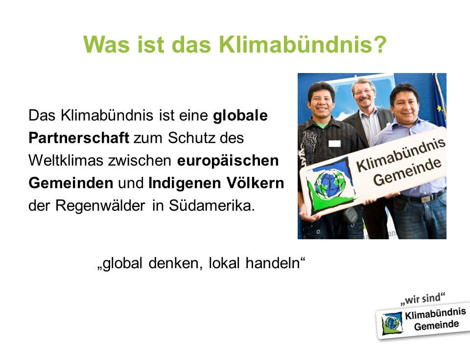 Was ist das Klimabündnis? Das Klimabündnis ist eine globale Partnerschaft zum Schutz des Weltklimas zwischen europäischen Gemeinden und Indigenen Völk