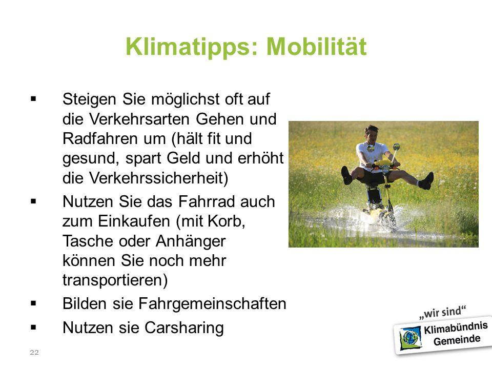 22 Klimatipps: Mobilität Steigen Sie möglichst oft auf die Verkehrsarten Gehen und Radfahren um (hält fit und gesund, spart Geld und erhöht die Verkeh