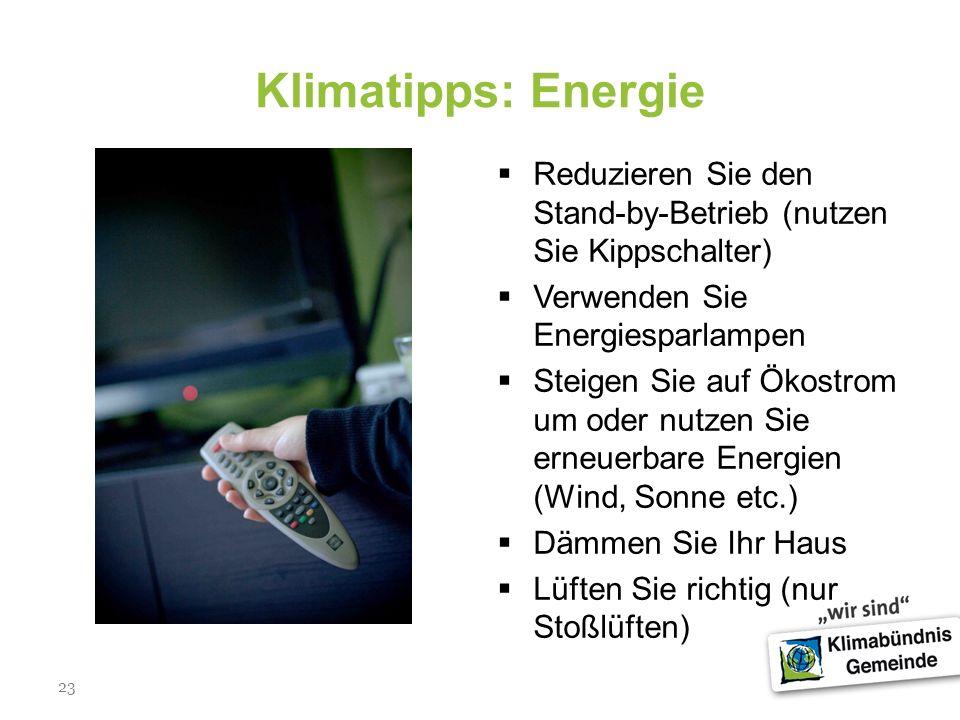 23 Klimatipps: Energie Reduzieren Sie den Stand-by-Betrieb (nutzen Sie Kippschalter) Verwenden Sie Energiesparlampen Steigen Sie auf Ökostrom um oder