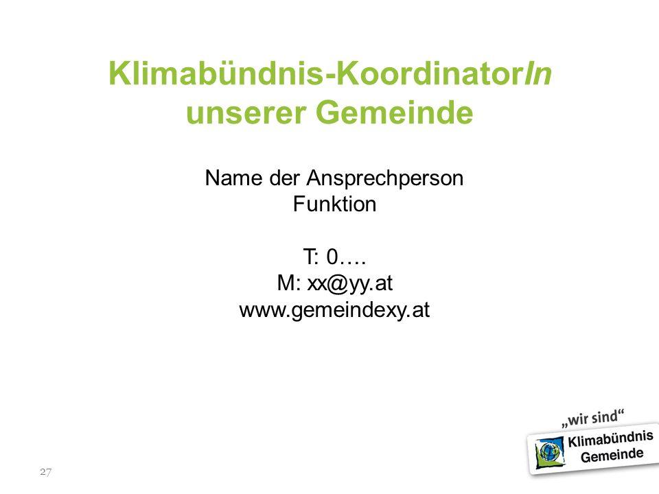 27 Klimabündnis-KoordinatorIn unserer Gemeinde Name der Ansprechperson Funktion T: 0…. M: xx@yy.at www.gemeindexy.at