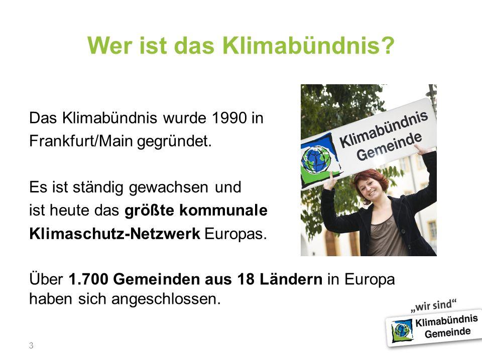 3 Wer ist das Klimabündnis? Das Klimabündnis wurde 1990 in Frankfurt/Main gegründet. Es ist ständig gewachsen und ist heute das größte kommunale Klima