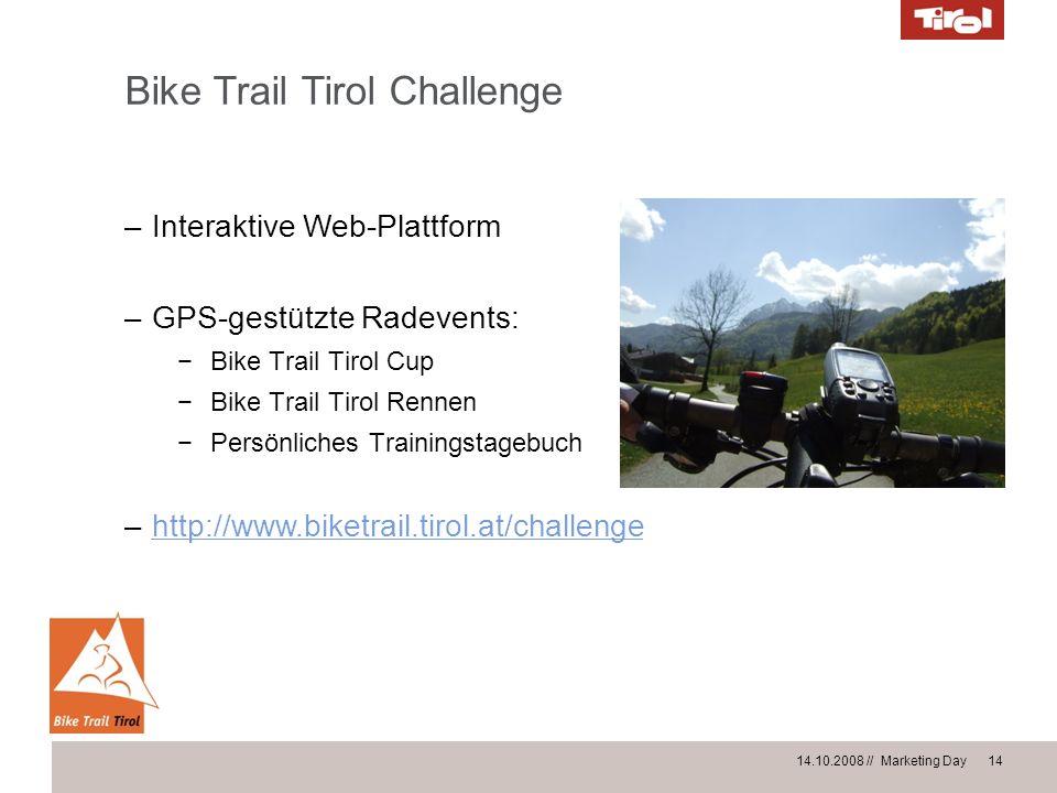 14.10.2008 // Marketing Day 14 Bike Trail Tirol Challenge –Interaktive Web-Plattform –GPS-gestützte Radevents: Bike Trail Tirol Cup Bike Trail Tirol R