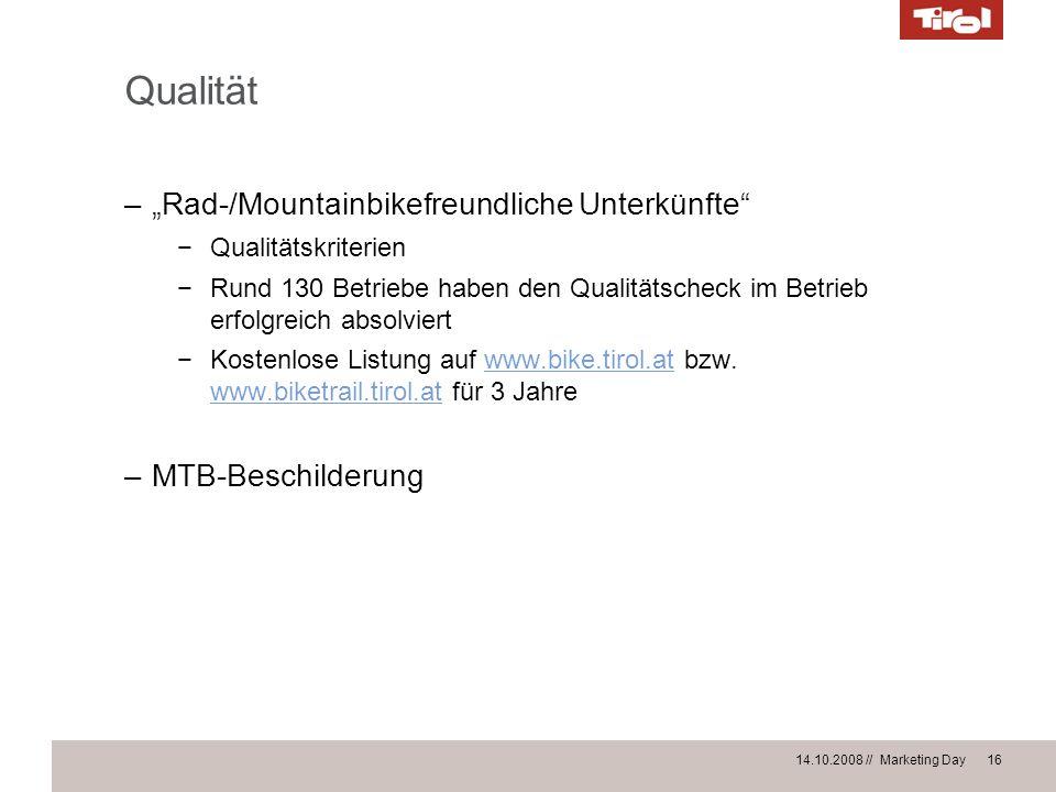 14.10.2008 // Marketing Day 16 Qualität –Rad-/Mountainbikefreundliche Unterkünfte Qualitätskriterien Rund 130 Betriebe haben den Qualitätscheck im Bet