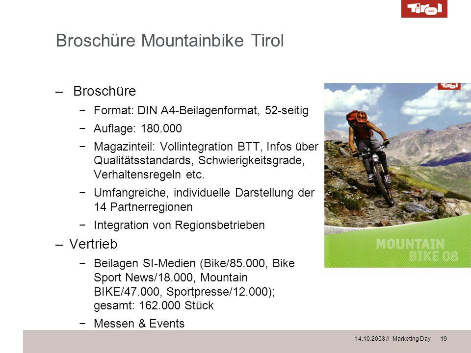 14.10.2008 // Marketing Day 19 Broschüre Mountainbike Tirol – Broschüre Format: DIN A4-Beilagenformat, 52-seitig Auflage: 180.000 Magazinteil: Vollint