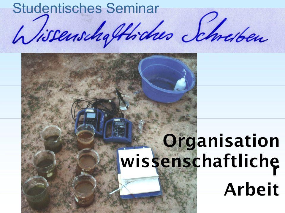 Die Organisation wissenschaftlicher Arbeit Studentisches Seminar 1.Thema finden 2.