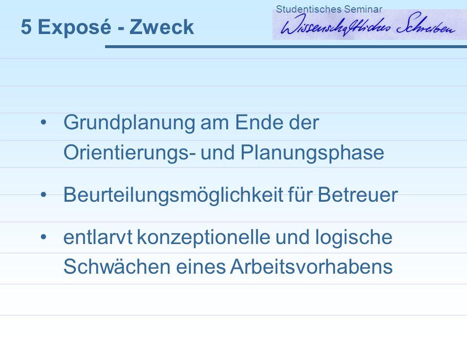 5 Exposé - Zweck Grundplanung am Ende der Orientierungs- und Planungsphase Beurteilungsmöglichkeit für Betreuer entlarvt konzeptionelle und logische S