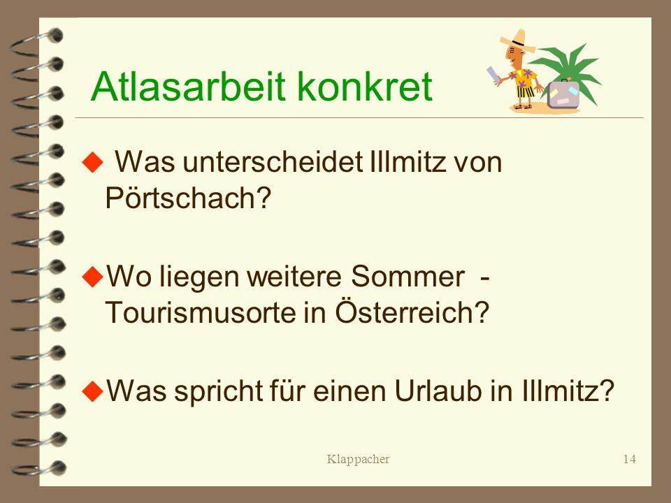 Klappacher13 Atlasarbeit konkret u Wo liegt Illmitz? u Wie komme ich nach Illmitz? u Was bietet Illmitz?