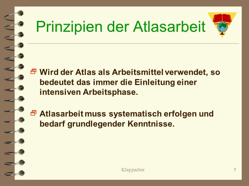 Klappacher4 Prinzipien der Atlasarbeit Der Atlas hat im Lernprozess immer nur eine Teilfunktion und bedarf der Ergänzung durch andere Arbeitsmittel Di