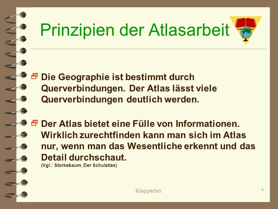 Klappacher6 Prinzipien der Atlasarbeit Voraussetzung für die Atlasarbeit ist ein geschultes Abstraktionsvermögen und das Verstehen von Zeichen. Bei je
