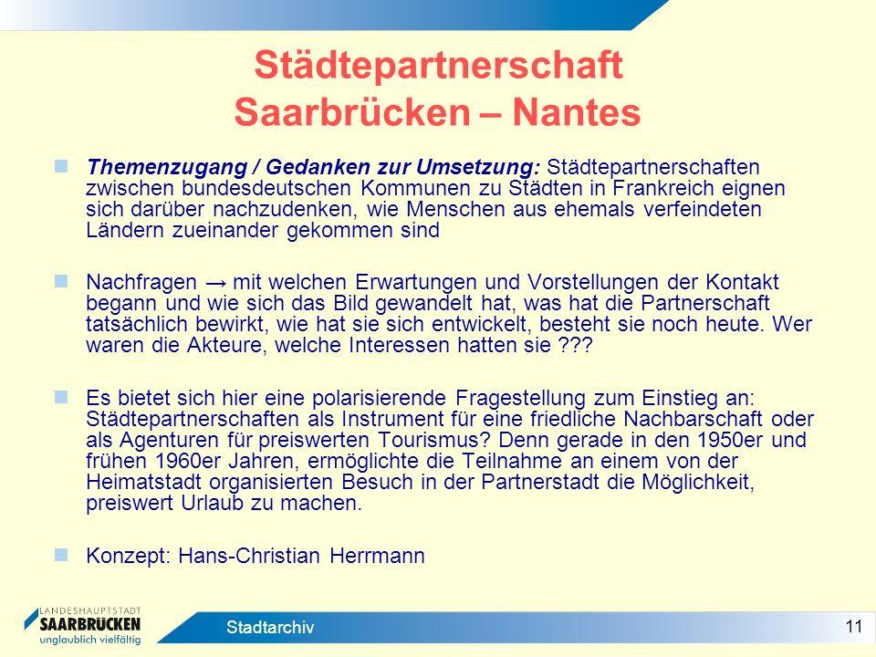 11 Stadtarchiv Städtepartnerschaft Saarbrücken – Nantes Themenzugang / Gedanken zur Umsetzung: Städtepartnerschaften zwischen bundesdeutschen Kommunen