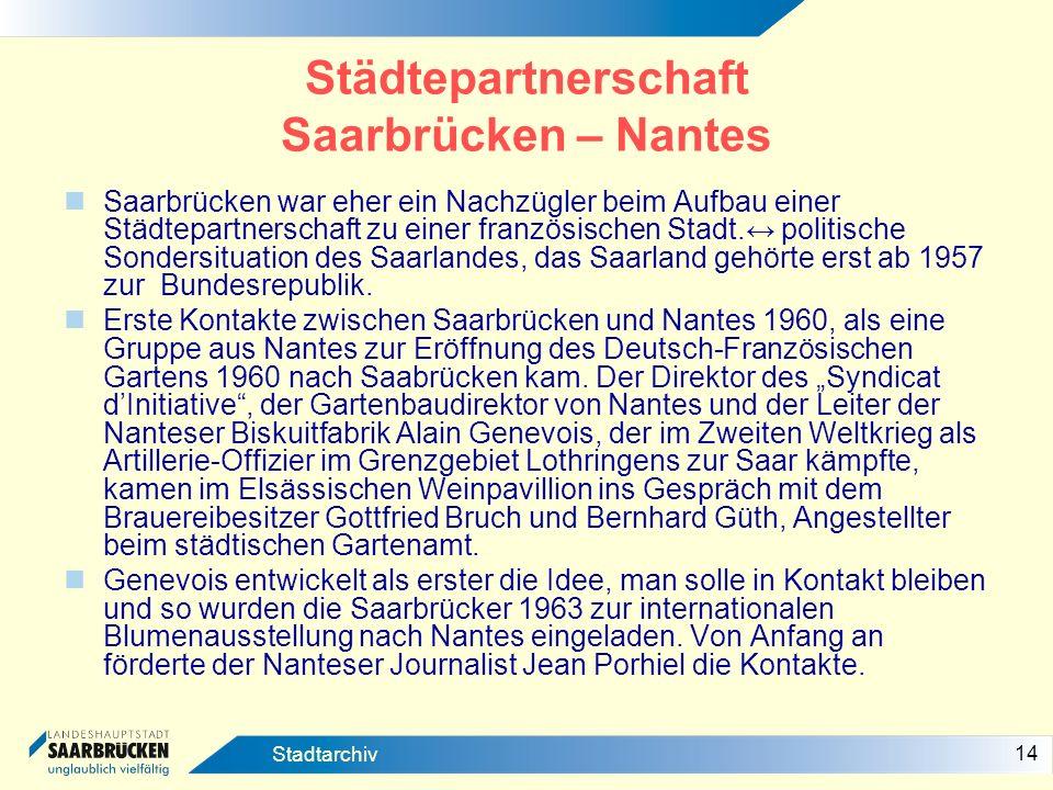 14 Stadtarchiv Städtepartnerschaft Saarbrücken – Nantes Saarbrücken war eher ein Nachzügler beim Aufbau einer Städtepartnerschaft zu einer französisch