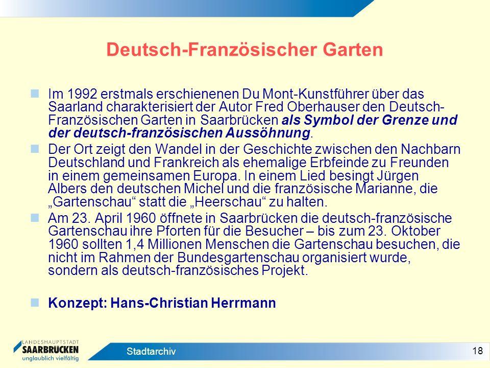 18 Stadtarchiv Deutsch-Französischer Garten Im 1992 erstmals erschienenen Du Mont-Kunstführer über das Saarland charakterisiert der Autor Fred Oberhau
