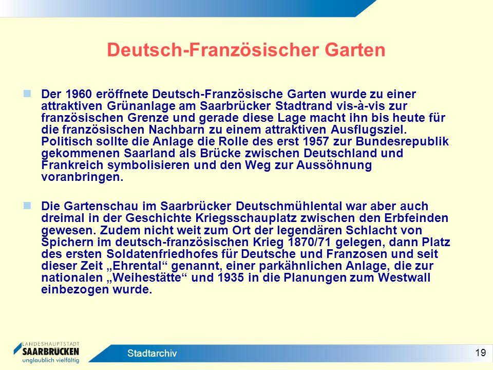 19 Stadtarchiv Deutsch-Französischer Garten Der 1960 eröffnete Deutsch-Französische Garten wurde zu einer attraktiven Grünanlage am Saarbrücker Stadtr