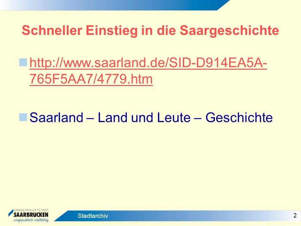 2 Stadtarchiv Schneller Einstieg in die Saargeschichte http://www.saarland.de/SID-D914EA5A- 765F5AA7/4779.htm http://www.saarland.de/SID-D914EA5A- 765