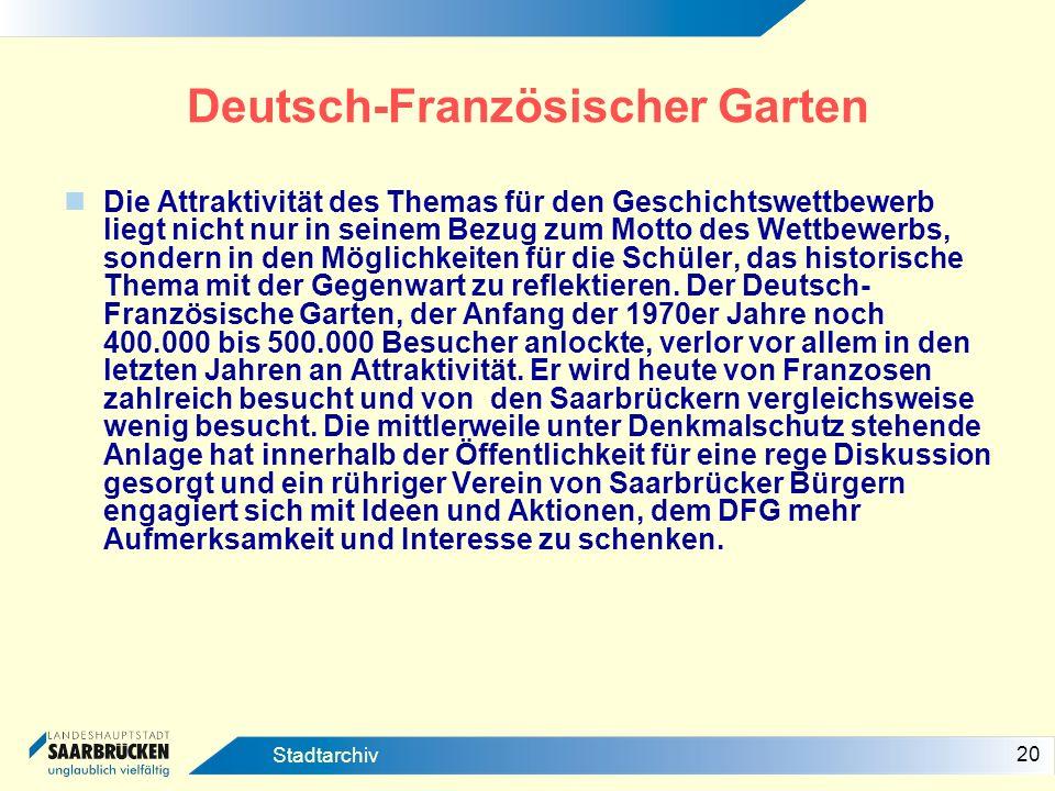 20 Stadtarchiv Deutsch-Französischer Garten Die Attraktivität des Themas für den Geschichtswettbewerb liegt nicht nur in seinem Bezug zum Motto des We