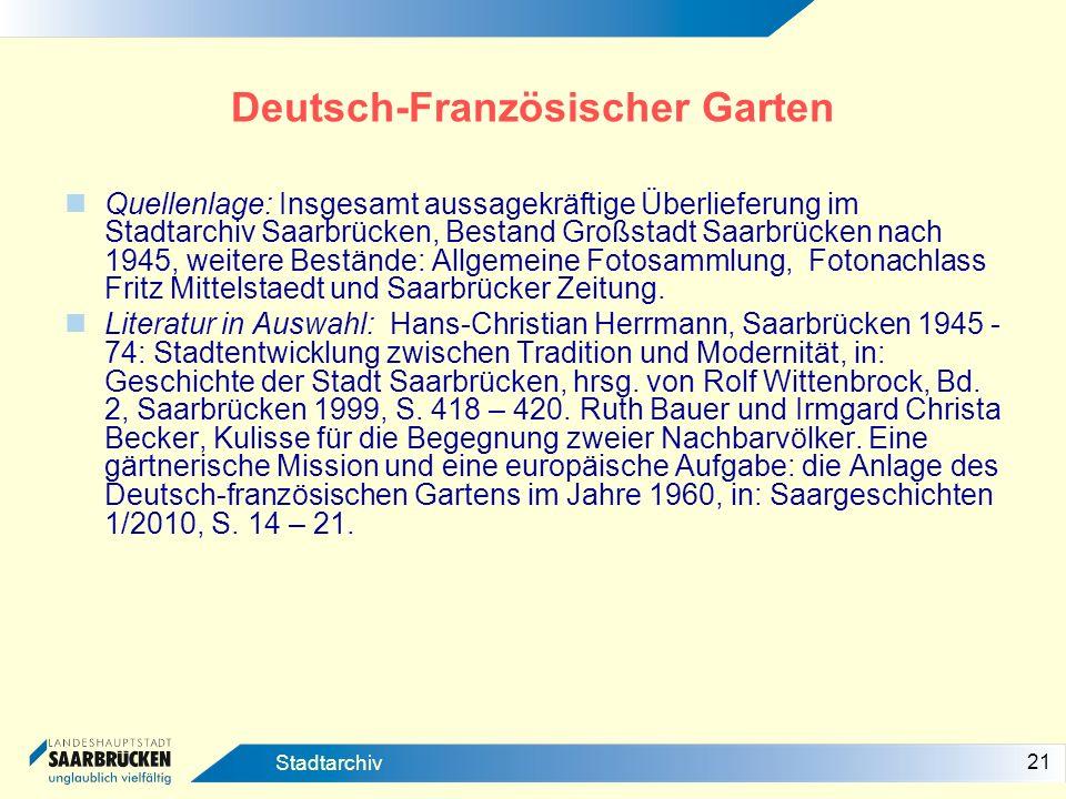 21 Stadtarchiv Deutsch-Französischer Garten Quellenlage: Insgesamt aussagekräftige Überlieferung im Stadtarchiv Saarbrücken, Bestand Großstadt Saarbrü