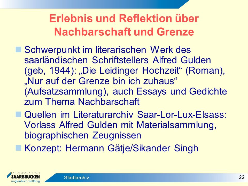 22 Stadtarchiv Erlebnis und Reflektion über Nachbarschaft und Grenze Schwerpunkt im literarischen Werk des saarländischen Schriftstellers Alfred Gulde