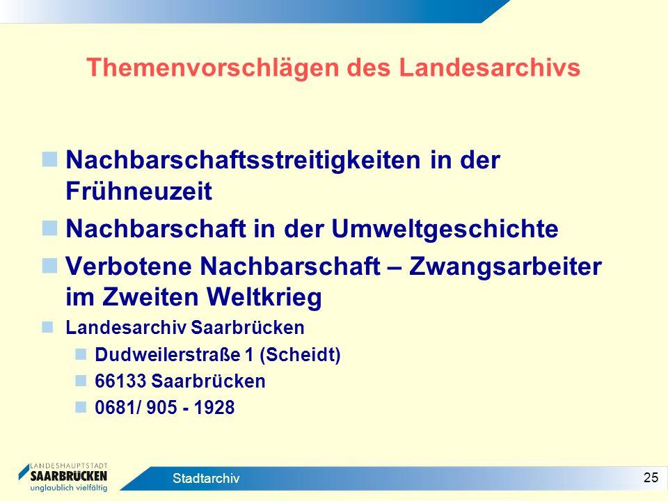 25 Stadtarchiv Themenvorschlägen des Landesarchivs Nachbarschaftsstreitigkeiten in der Frühneuzeit Nachbarschaft in der Umweltgeschichte Verbotene Nac