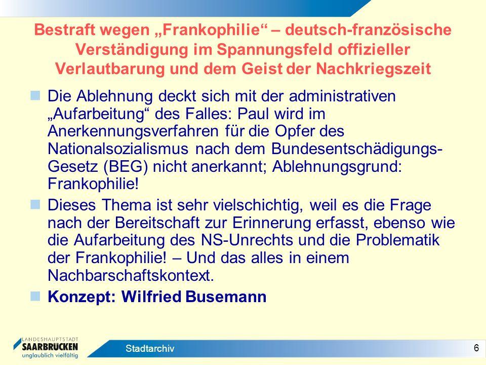 6 Stadtarchiv Bestraft wegen Frankophilie – deutsch-französische Verständigung im Spannungsfeld offizieller Verlautbarung und dem Geist der Nachkriegs