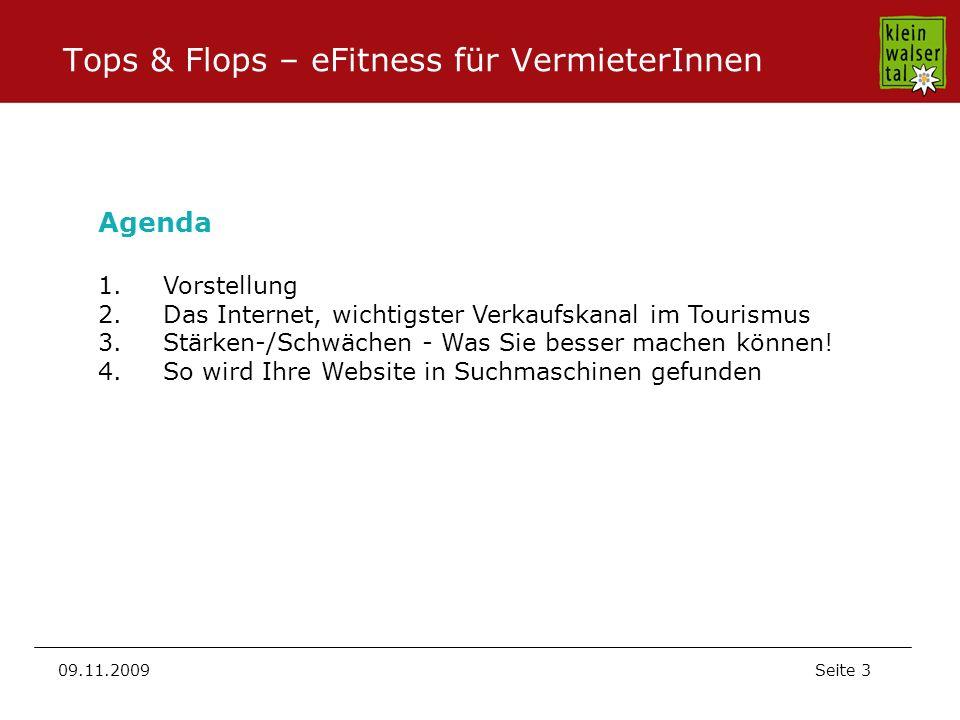 Seite 3 09.11.2009 Tops & Flops – eFitness für VermieterInnen Agenda 1.Vorstellung 2.Das Internet, wichtigster Verkaufskanal im Tourismus 3.Stärken-/Schwächen - Was Sie besser machen können.