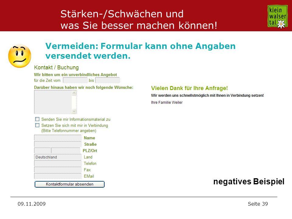 Seite 39 09.11.2009 Vermeiden: Formular kann ohne Angaben versendet werden. negatives Beispiel Stärken-/Schwächen und was Sie besser machen können!
