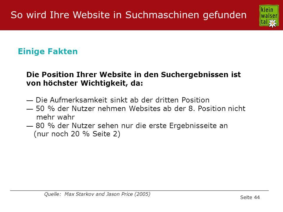 Seite 44 Die Position Ihrer Website in den Suchergebnissen ist von höchster Wichtigkeit, da: Die Aufmerksamkeit sinkt ab der dritten Position 50 % der Nutzer nehmen Websites ab der 8.