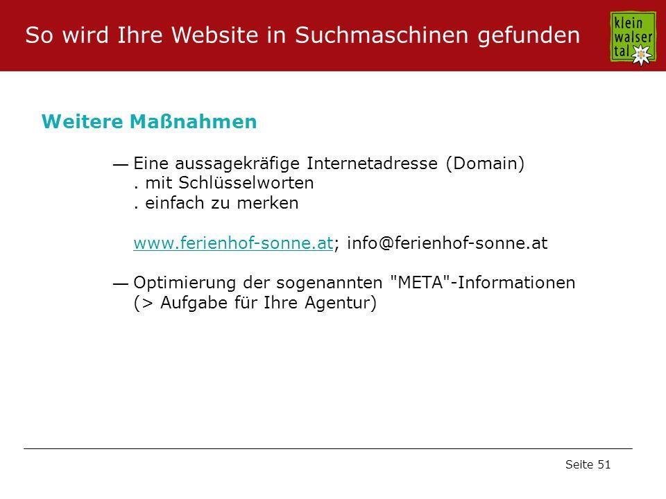 Seite 51 Eine aussagekräfige Internetadresse (Domain). mit Schlüsselworten. einfach zu merken www.ferienhof-sonne.at; info@ferienhof-sonne.at www.feri