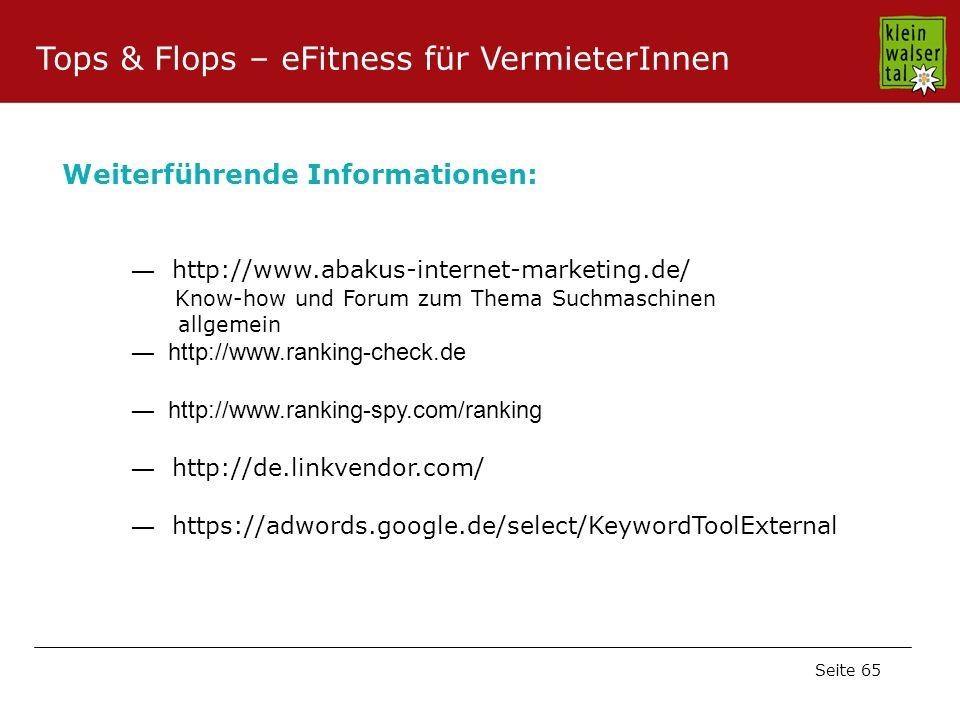 Seite 65 http://www.abakus-internet-marketing.de/ Know-how und Forum zum Thema Suchmaschinen allgemein http://www.ranking-check.de http://www.ranking-spy.com/ranking http://de.linkvendor.com/ https://adwords.google.de/select/KeywordToolExternal Weiterführende Informationen: Tops & Flops – eFitness für VermieterInnen