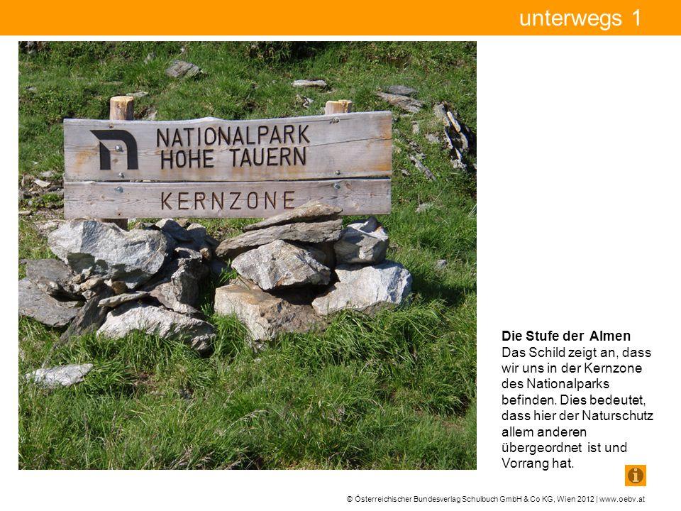 © Österreichischer Bundesverlag Schulbuch GmbH & Co KG, Wien 2012 | www.oebv.at unterwegs 1 Die Stufe der Almen Das Schild zeigt an, dass wir uns in der Kernzone des Nationalparks befinden.