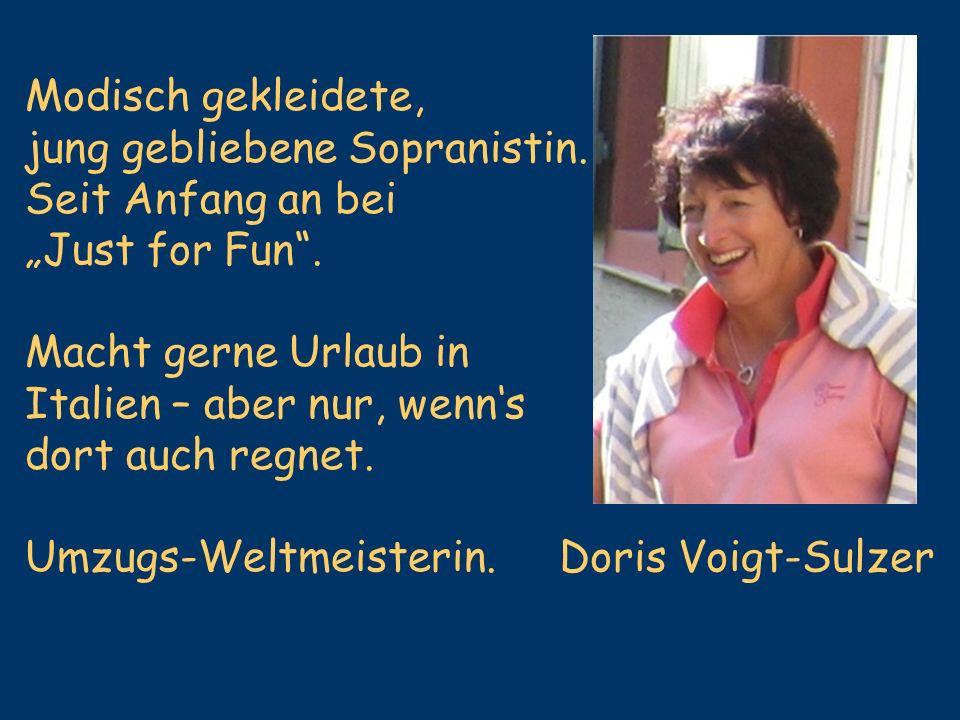 Doris Voigt-Sulzer Modisch gekleidete, jung gebliebene Sopranistin. Seit Anfang an bei Just for Fun. Macht gerne Urlaub in Italien – aber nur, wenns d