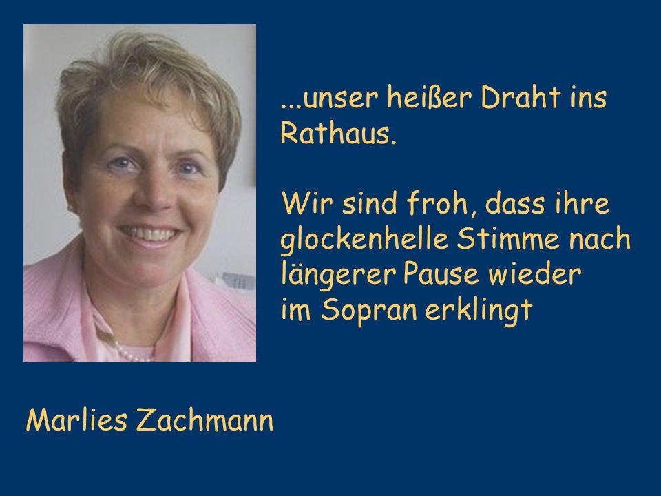 Marlies Zachmann...unser heißer Draht ins Rathaus. Wir sind froh, dass ihre glockenhelle Stimme nach längerer Pause wieder im Sopran erklingt
