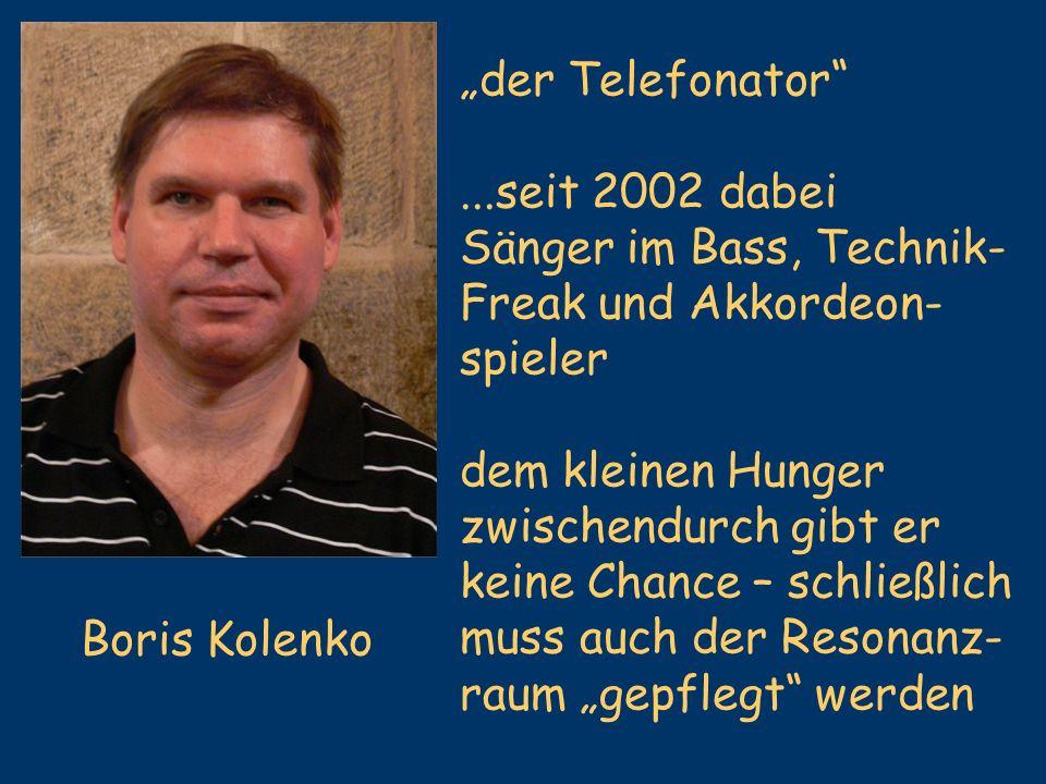 Boris Kolenko der Telefonator...seit 2002 dabei Sänger im Bass, Technik- Freak und Akkordeon- spieler dem kleinen Hunger zwischendurch gibt er keine C
