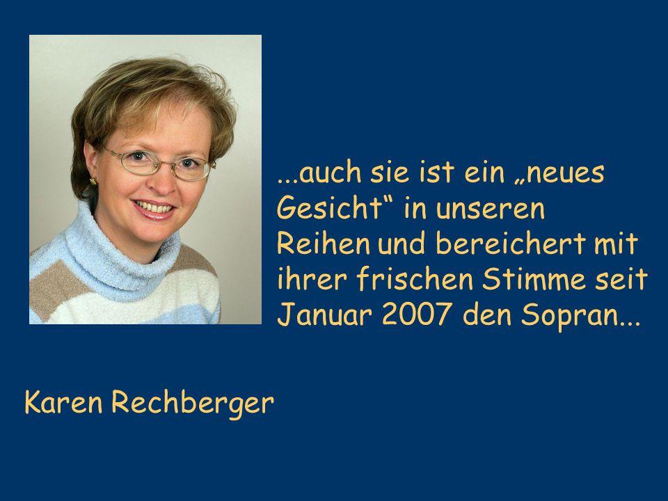 Karen Rechberger...auch sie ist ein neues Gesicht in unseren Reihen und bereichert mit ihrer frischen Stimme seit Januar 2007 den Sopran...