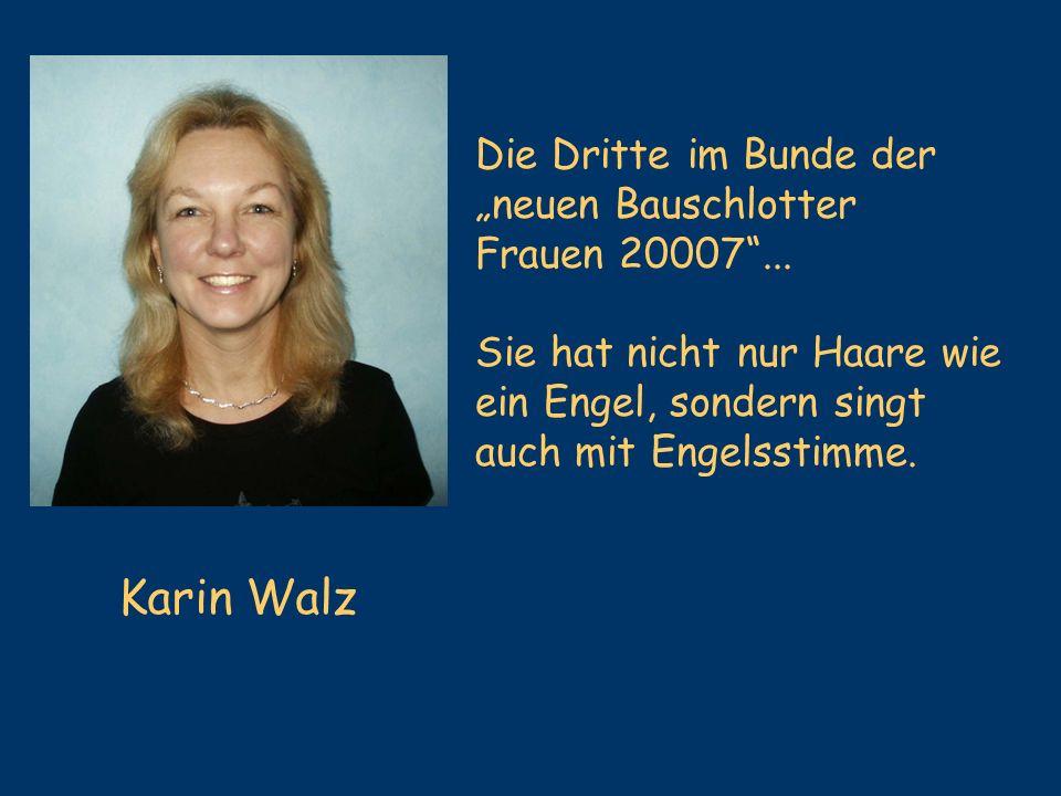 Die Dritte im Bunde der neuen Bauschlotter Frauen 20007... Sie hat nicht nur Haare wie ein Engel, sondern singt auch mit Engelsstimme. Karin Walz