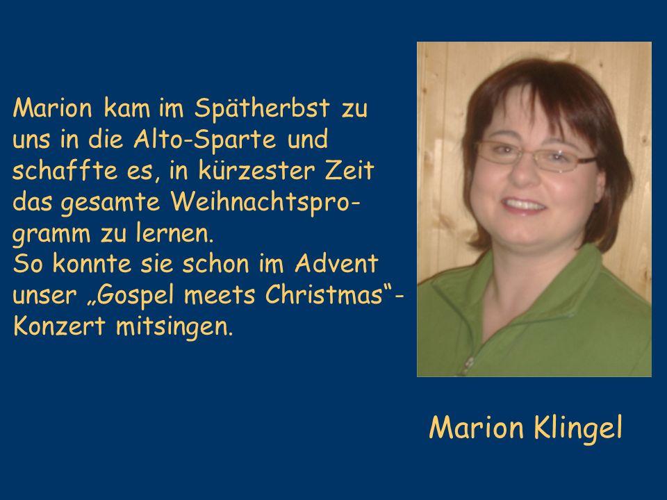 Marion Klingel Marion kam im Spätherbst zu uns in die Alto-Sparte und schaffte es, in kürzester Zeit das gesamte Weihnachtspro- gramm zu lernen. So ko