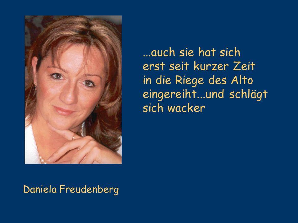 Daniela Freudenberg...auch sie hat sich erst seit kurzer Zeit in die Riege des Alto eingereiht...und schlägt sich wacker