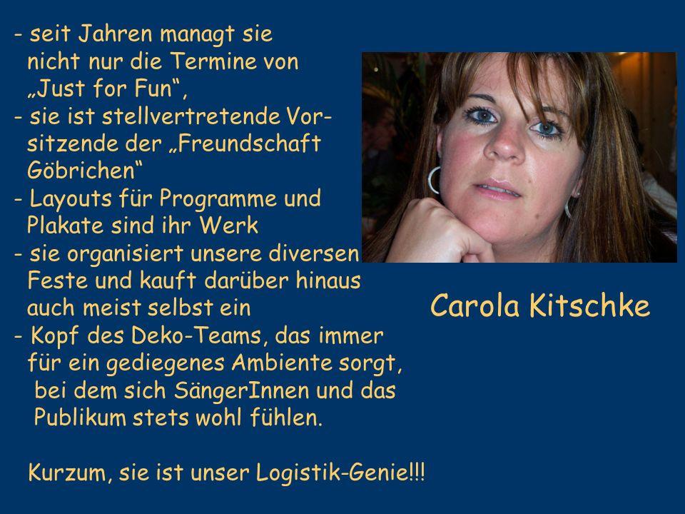 Carola Kitschke - seit Jahren managt sie nicht nur die Termine von Just for Fun, - sie ist stellvertretende Vor- sitzende der Freundschaft Göbrichen -