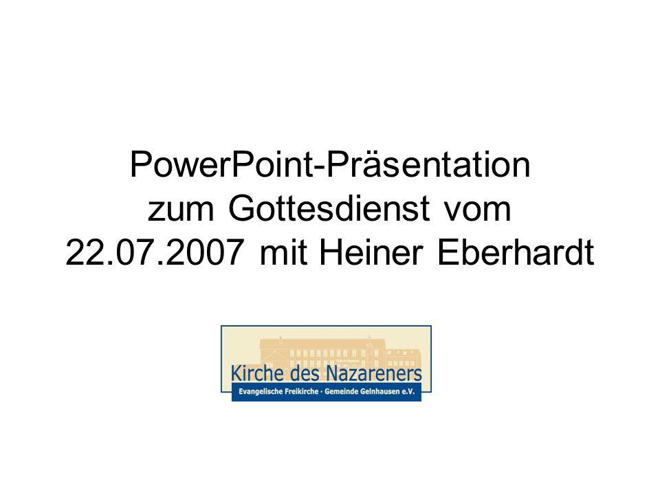 PowerPoint-Präsentation zum Gottesdienst vom 22.07.2007 mit Heiner Eberhardt