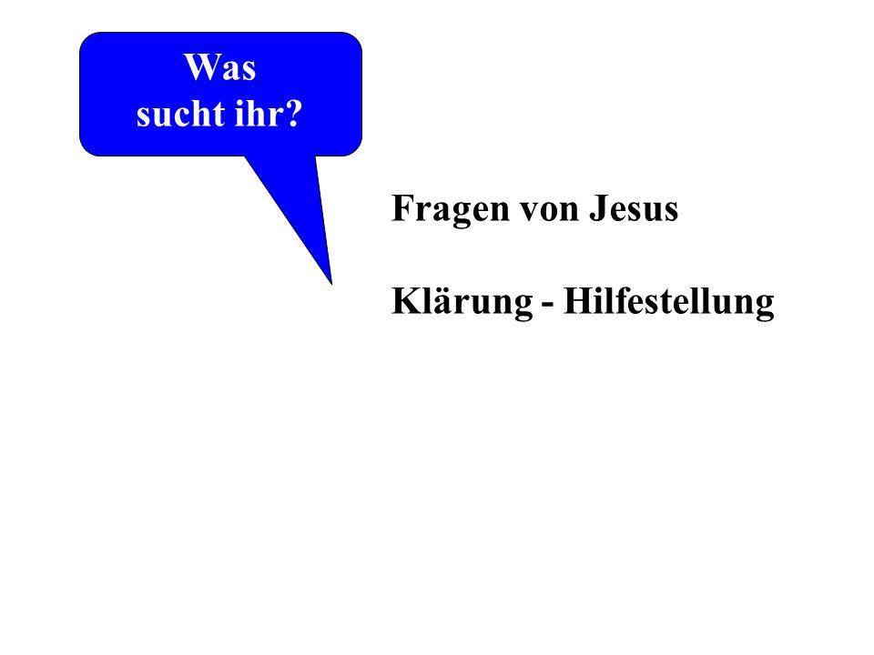 Was sucht ihr? Laut Johannes-Evangelium die ersten Worte von Jesus Fragen von Jesus Klärung - Hilfestellung